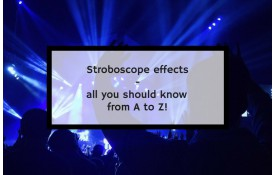 Stroboscope effects - all you should know from A to Z!