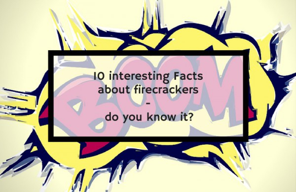 10 interesting Facts about firecrackers - do you know it?