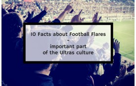 10 Facts about Football Flares - important part of the Ultras culture!